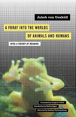 A Foray into the Worlds of Animals and Humans By Von Uexkull, Jakob/ O'neil, Joseph D. (TRN)/ Sagan, Dorion (INT)/ Winthrop-Young, Geoffrey (AFT)